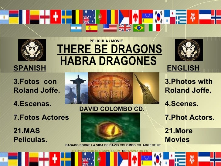 THERE BE DRAGONS     HABRA DRAGONES ENGLISH 3.Photos with Roland Joffe. 4.Scenes. 7.Phot Actors. 21.More Movies  SPANISH 3...