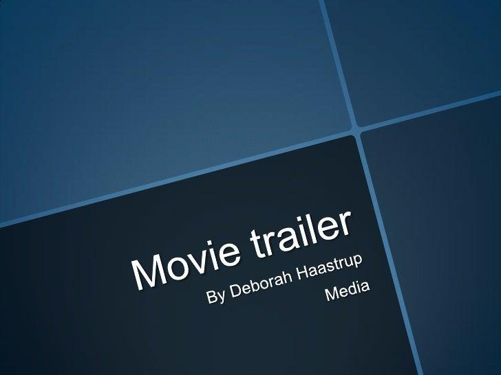 Movie trailer <br />By Deborah Haastrup <br />Media <br />