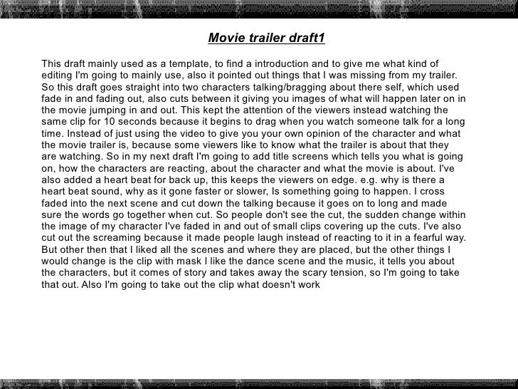 Movie trailer draft1This draft mainly used as a template, to find a introduction and to give me what kind ofediting Im goi...