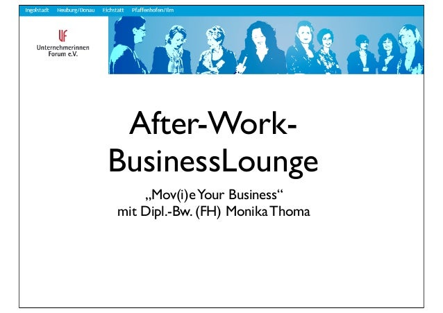 "After-Work-BusinessLounge    ""Mov(i)e Your Business""mit Dipl.-Bw. (FH) Monika Thoma"