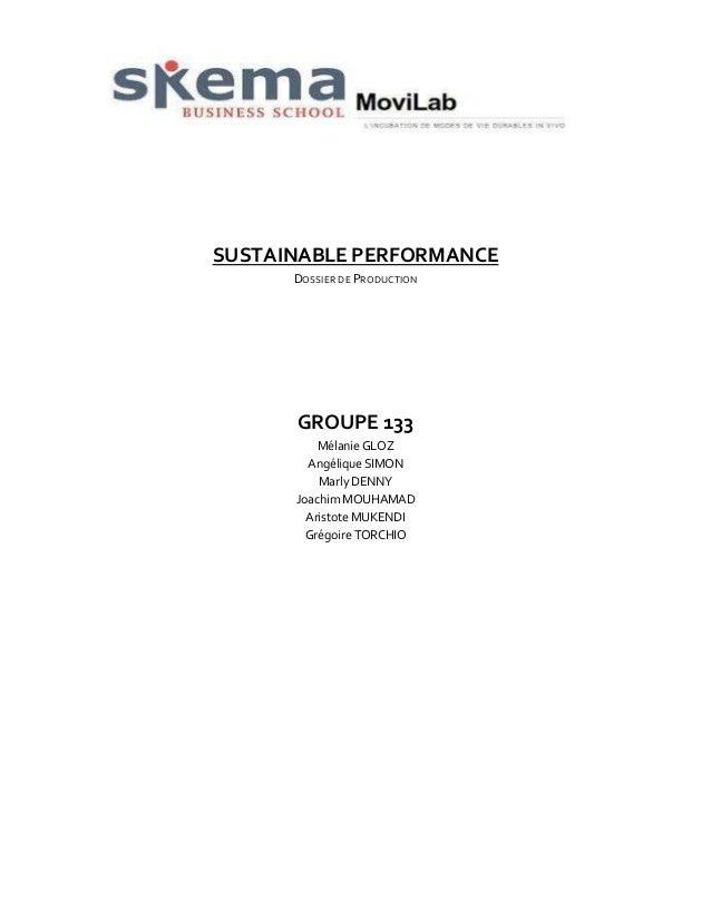 SUSTAINABLE PERFORMANCE DOSSIER DE PRODUCTION  GROUPE 133 Mélanie GLOZ Angélique SIMON Marly DENNY Joachim MOUHAMAD Aristo...