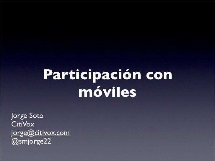 Participación con              móvilesJorge SotoCitiVoxjorge@citivox.com@smjorge22