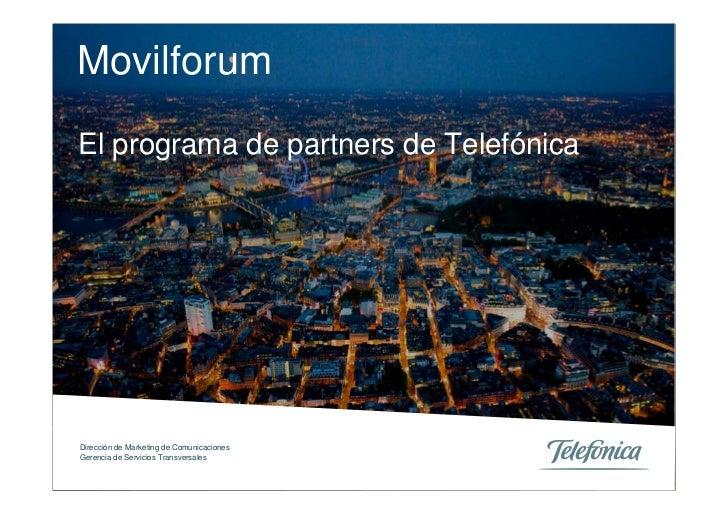 Movilforum El programa de partners de Telefónica     Dirección de Marketing de Comunicaciones Gerencia de Servicios Transv...