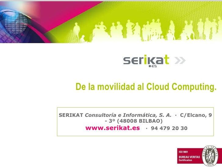 SERIKAT  Consultoría e Informática, S. A. ·C/Elcano, 9 - 3º (48008 BILBAO)  www.serikat.es  ·94 479 20 30 De la m...