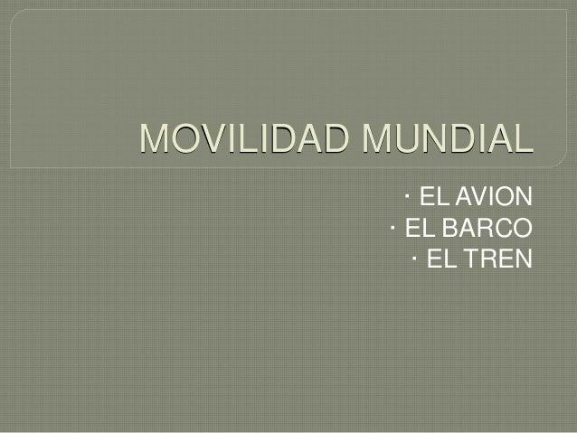 MOVILIDAD MUNDIAL · EL AVION · EL BARCO · EL TREN