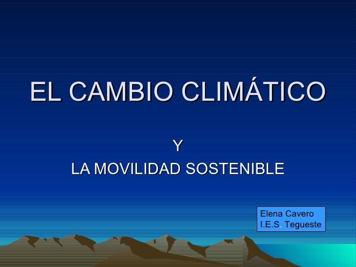 EL CAMBIO CLIMÁTICO Y LA MOVILIDAD SOSTENIBLE Elena Cavero I.E.S .  Tegueste