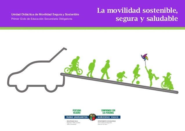 Unidad Didáctica de Movilidad Segura y Sostenible  Primer Ciclo de Educación Secundaria Obligatoria  La movilidad sostenib...