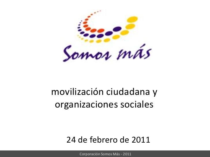 movilización ciudadana y<br />organizaciones sociales<br />24 de febrero de 2011<br />