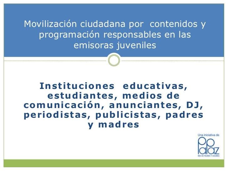 Movilización ciudadana por contenidos y  programación responsables en las           emisoras juveniles  Instituciones educ...