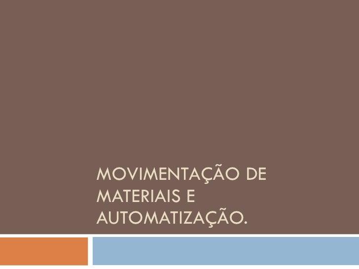 MOVIMENTAÇÃO DE MATERIAIS E AUTOMATIZAÇÃO.