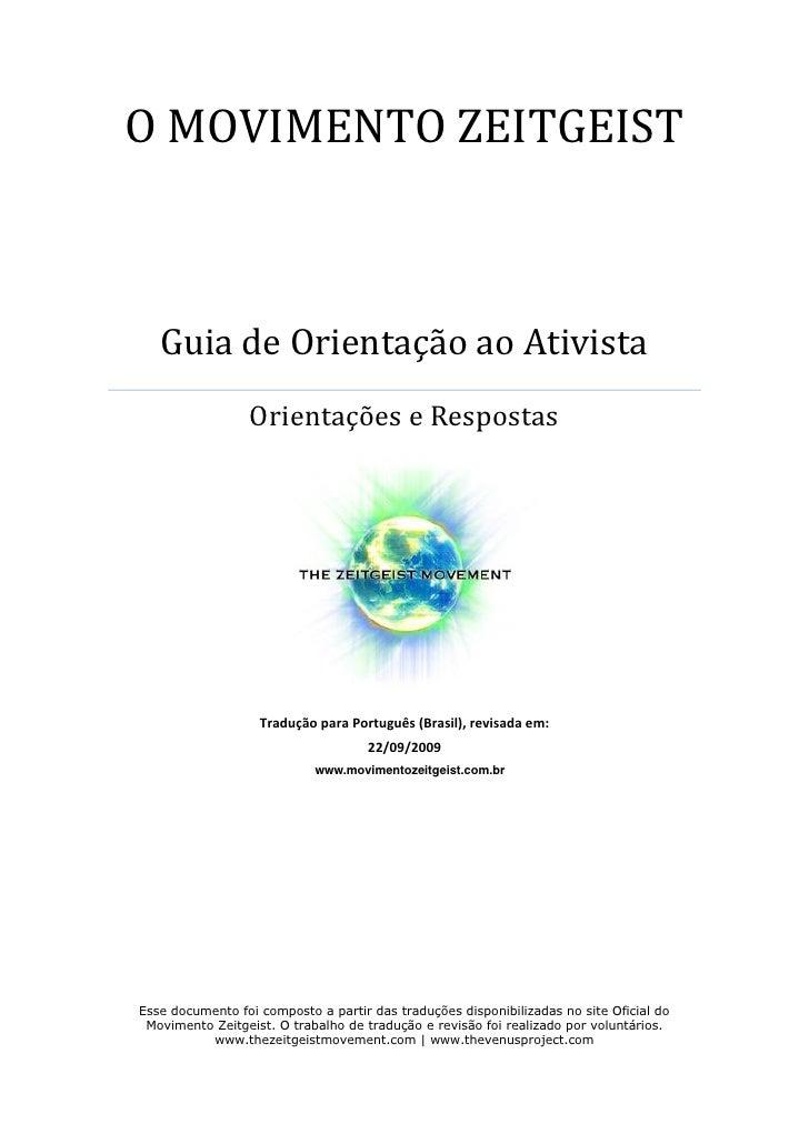 O MOVIMENTO ZEITGEIST       Guia de Orientação ao Ativista                  Orientações e Respostas                       ...