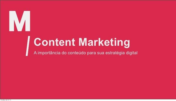 Content Marketing                       A importância do conteúdo para sua estratégia digitalTuesday, July 10, 12