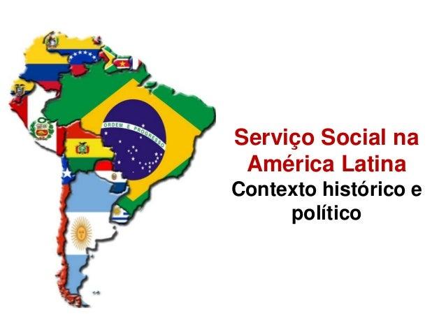 Serviço Social na América Latina Contexto histórico e político