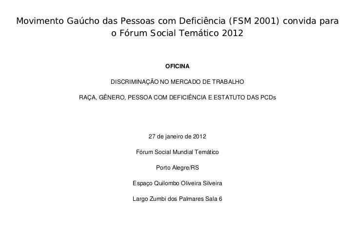 Movimento Gaúcho das Pessoas com Deficiência (FSM 2001) convida para                   o Fórum Social Temático 2012       ...