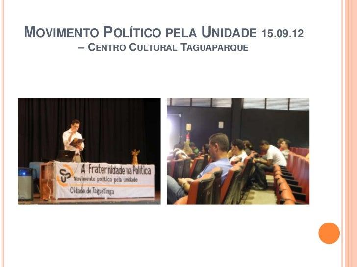 MOVIMENTO POLÍTICO PELA UNIDADE 15.09.12       – CENTRO CULTURAL TAGUAPARQUE