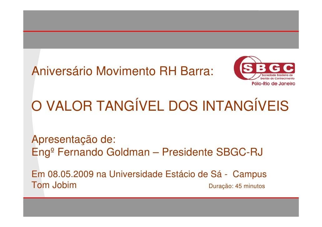 O VALOR TANGÍVEL DOS INTANGÍVEIS      Aniversário Movimento RH Barra:   O VALOR TANGÍVEL DOS INTANGÍVEIS   Apresentação de...