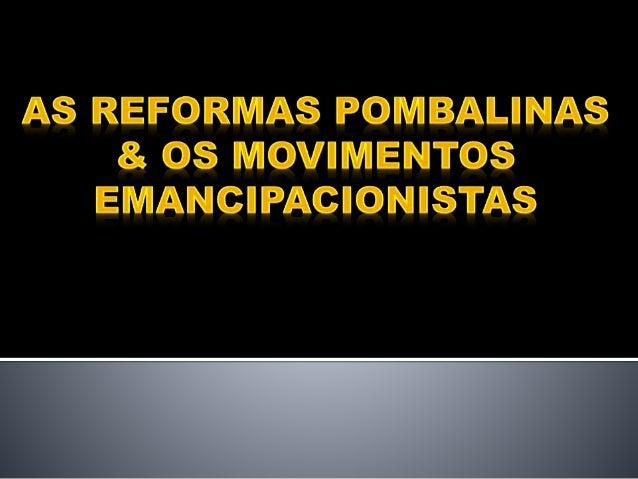 As Reformas Pombalinas e os movimentos Emancipacionistas