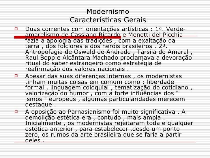 Modernismo Características Gerais <ul><li>Duas correntes com orientações artísticas : 1ª. Verde-amarelismo de Cassiano Ric...