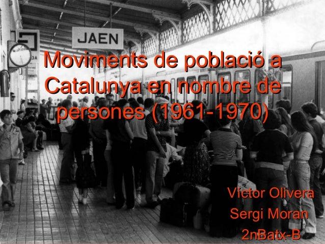Moviments de població aCatalunya en nombre de persones (1961-1970)                 Víctor Olivera                 Sergi Mo...