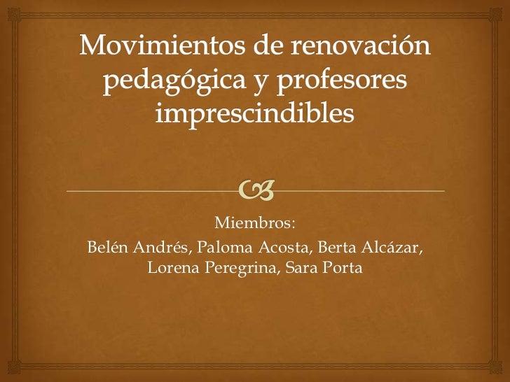 Miembros:Belén Andrés, Paloma Acosta, Berta Alcázar,       Lorena Peregrina, Sara Porta