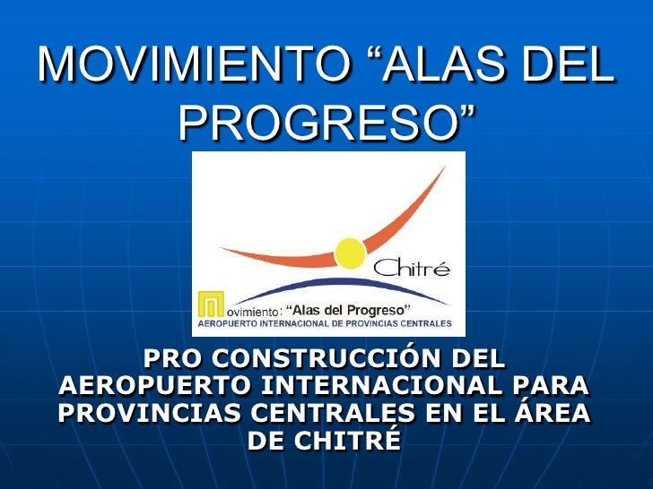"""MOVIMIENTO """"ALAS DEL    PROGRESO""""    PRO CONSTRUCCIÓN DELAEROPUERTO INTERNACIONAL PARAPROVINCIAS CENTRALES EN EL ÁREA     ..."""