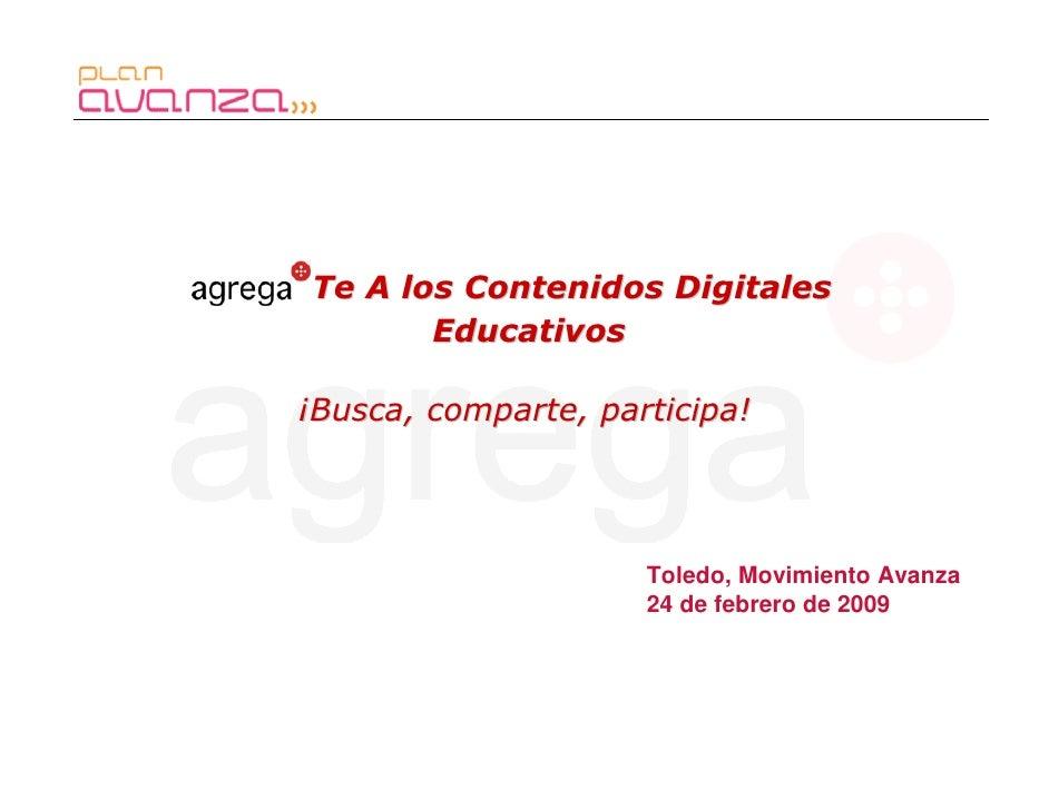 Te A los Contenidos Digitales        Educativos  ¡Busca, comparte, participa!                          Toledo, Movimiento ...