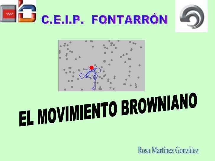 C.E.I.P.  FONTARRÓN EL MOVIMIENTO BROWNIANO Rosa Martínez González