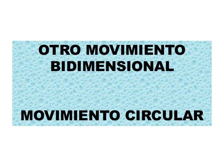 OTRO MOVIMIENTO  BIDIMENSIONALMOVIMIENTO CIRCULAR
