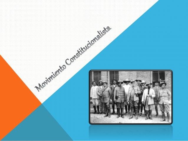 El movimiento Constitucionalista  fue la segunda etapa (1913-1917) de  la Revolución Mexicana.  Principalmente dirigido po...