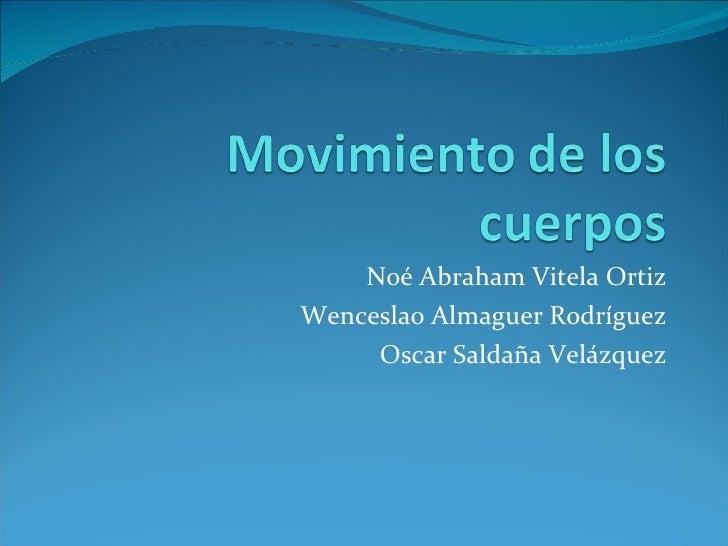 Noé Abraham Vitela Ortiz Wenceslao Almaguer Rodríguez Oscar Saldaña Velázquez