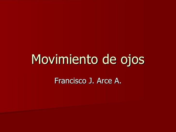 Movimiento de ojos Francisco J. Arce A.