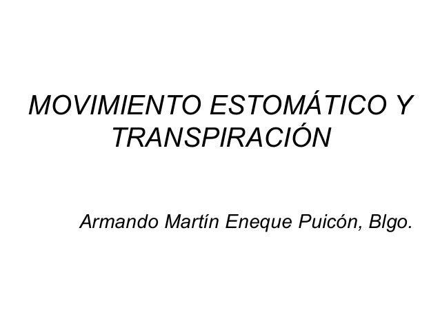 MOVIMIENTO ESTOMÁTICO YTRANSPIRACIÓNArmando Martín Eneque Puicón, Blgo.