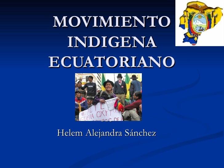 MOVIMIENTO INDIGENA ECUATORIANO He Helem Alejandra Sánchez