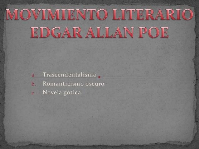 a. Trascendentalismob. Romanticismo oscuroc. Novela gótica