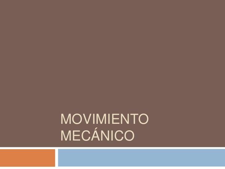 Movimiento Mecánico<br />