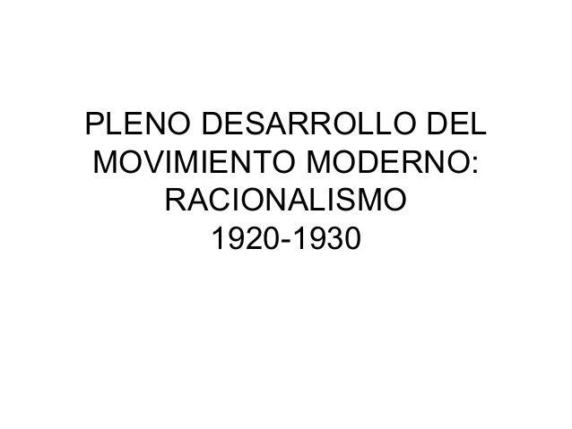 PLENO DESARROLLO DELMOVIMIENTO MODERNO:    RACIONALISMO      1920-1930