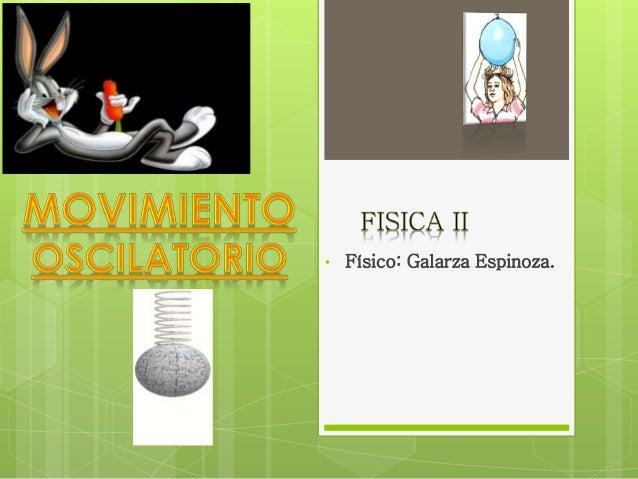 • Físico: Galarza Espinoza.