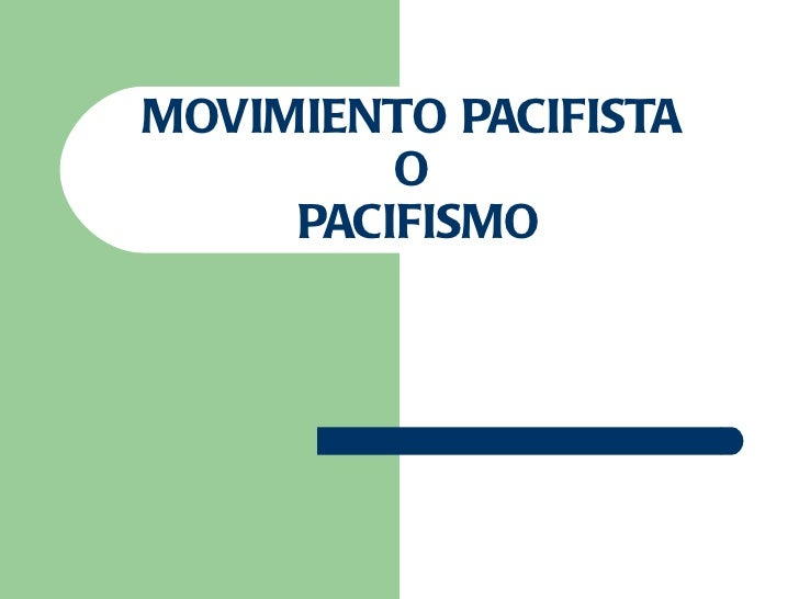 MOVIMIENTO PACIFISTA         O     PACIFISMO