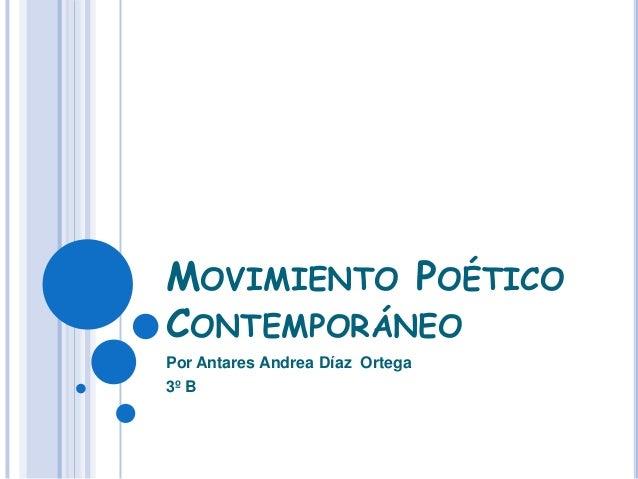 MOVIMIENTO POÉTICO CONTEMPORÁNEO Por Antares Andrea Díaz Ortega 3º B
