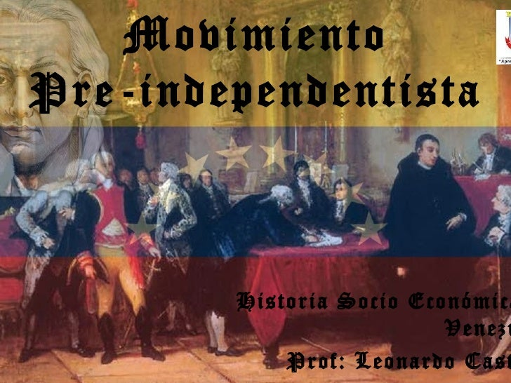 MovimientoPre-independentista        Historia Socio Económica                          Venezu            Prof: Leonardo Cast