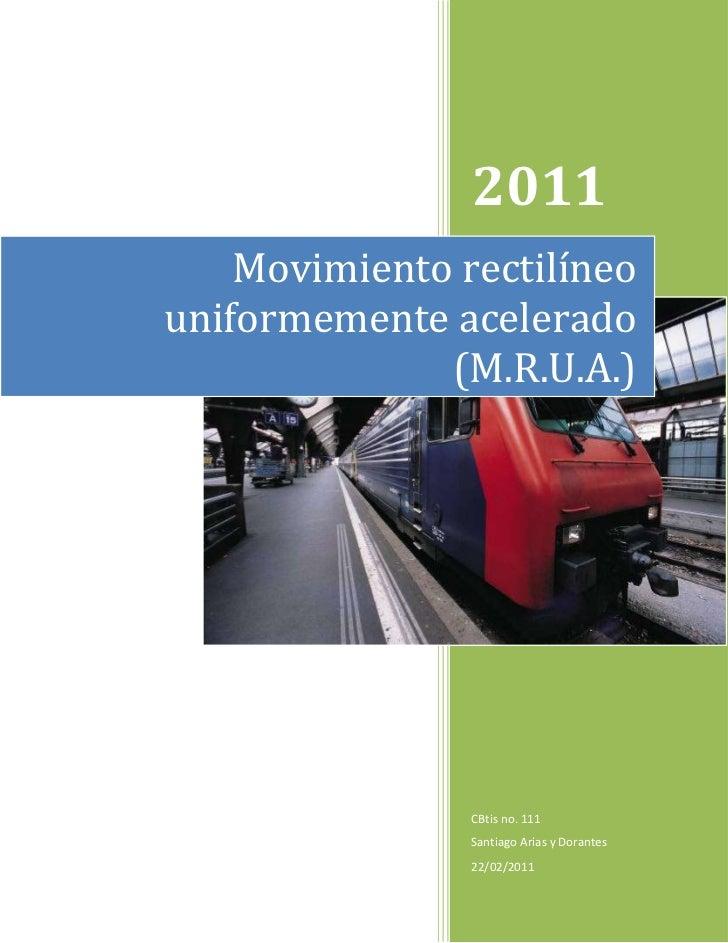 Movimiento rectilíneo uniformemente acelerado (M.R.U.A.) 2011CBtis no. 111Santiago Arias y Dorantes22/02/2011rightcenter<b...