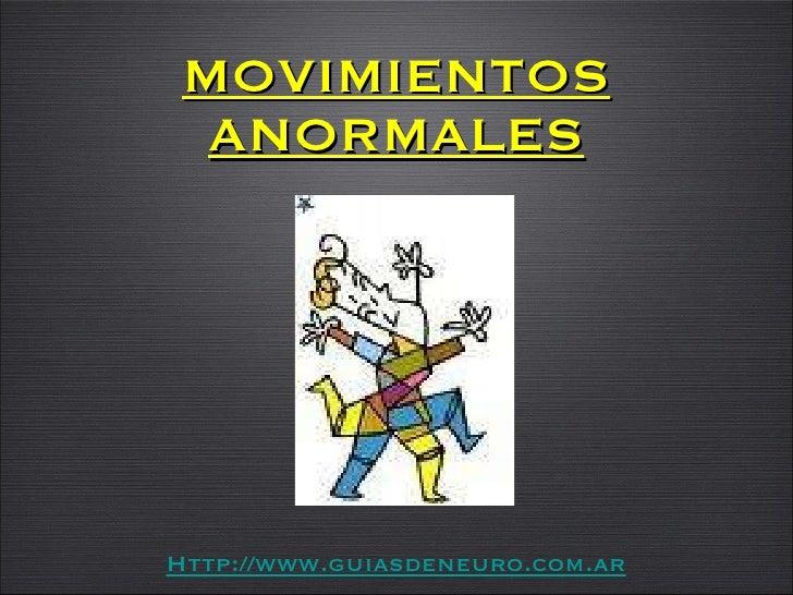 MOVIMIENTOS ANORMALES Http://www.guiasdeneuro.com.ar