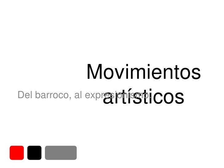Movimientos artísticos<br />Del barroco, al expresionismo.<br />