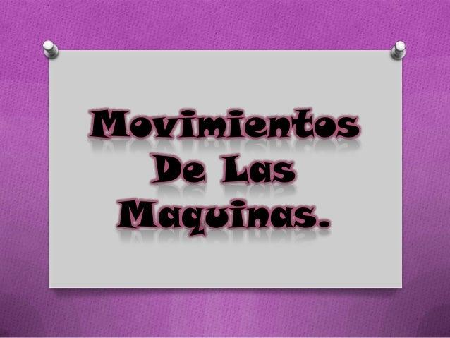 Movimientos De Las Maquinas.