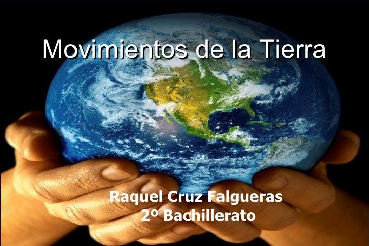 Movimientos de la Tierra Raquel Cruz Falgueras  2º Bachillerato
