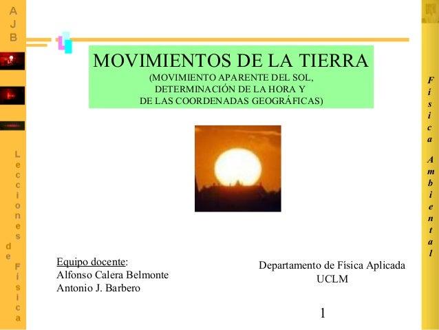 1 MOVIMIENTOS DE LA TIERRA (MOVIMIENTO APARENTE DEL SOL, DETERMINACIÓN DE LA HORA Y DE LAS COORDENADAS GEOGRÁFICAS) A m b ...