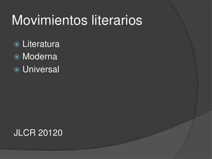 Movimientos literarios Literatura Moderna UniversalJLCR 20120