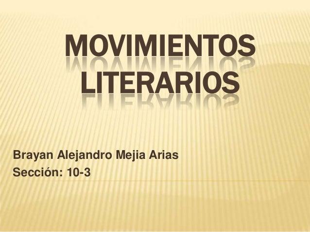 MOVIMIENTOS LITERARIOS Brayan Alejandro Mejia Arias Sección: 10-3