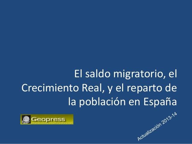El saldo migratorio, el Crecimiento Real, y el reparto de la población en España