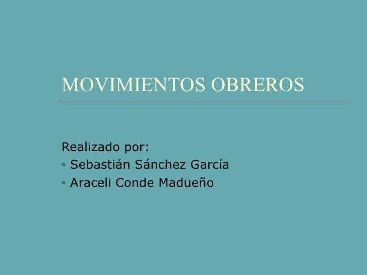 MOVIMIENTOS OBREROS Realizado por: ◦  Sebastián Sánchez García ◦  Araceli Conde Madueño